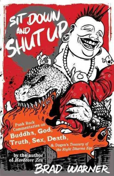 Sit Down and Shut Up : Punk Rock Commentaries on Buddha, God, Truth, Sex, Death, and Dogen's Treasury of the Right Dharma Eye