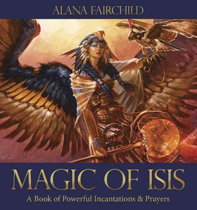 Magic of Isis : A Book of Powerful Incantations & Prayers