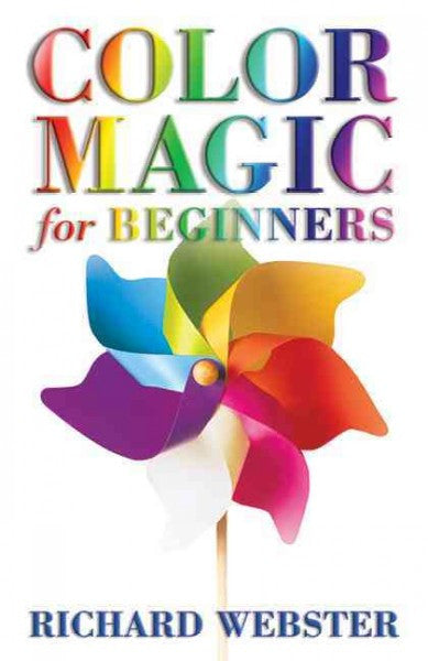 Color Magic for Beginners : Simple Techniques to Brighten & Empower Your Life