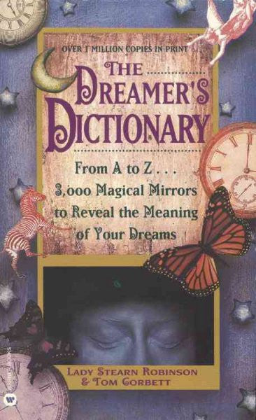 Dreamer's Dictionary : From A to Z...3,000 Magical Mirrors to Reveal the Meaning of Your Dreams