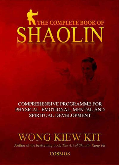 Complete Book of Shaolin : Comprehensive Program for Physical, Emotional, Mental and Spiritual Development