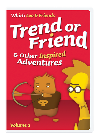 Trend or Friend and Other Inspired Adventures: Whirl Leo & Friends Volume 2