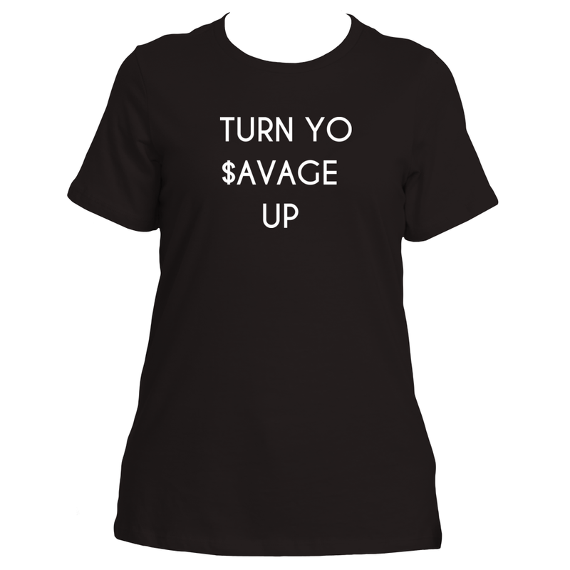 """Turn Yo Savage Up"" Relaxed Fit T-Shirt"
