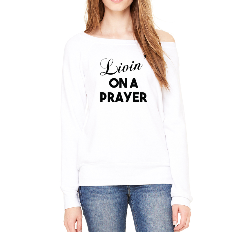 """Livin' On A Prayer"" Spongy Fleece Sweatshirt"