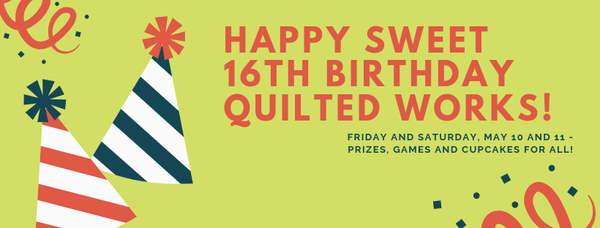 Quilted Works turns Sweet 16!