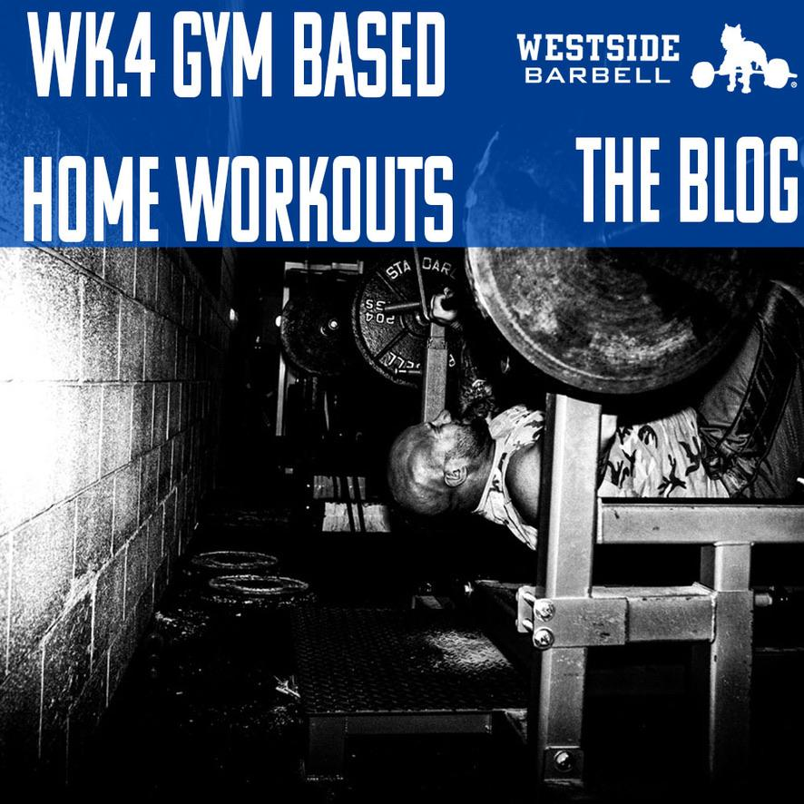 Westside Barbell: Gym Based Home Workouts Wk.4