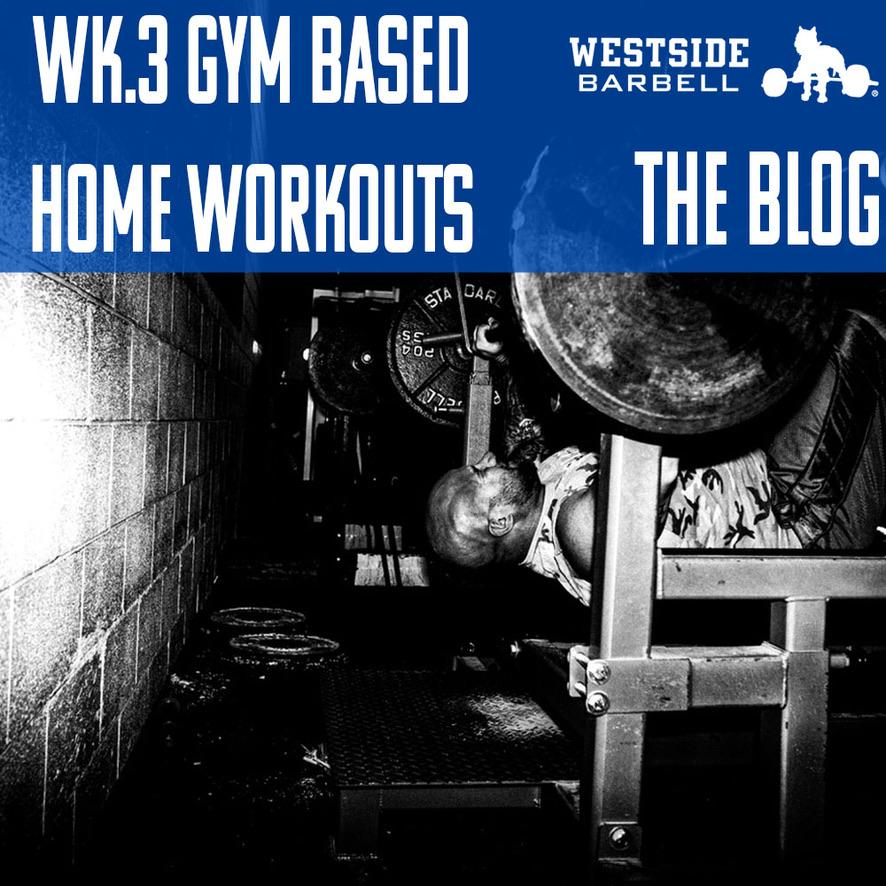 Westside Barbell: Gym Based Home Workouts Wk.3
