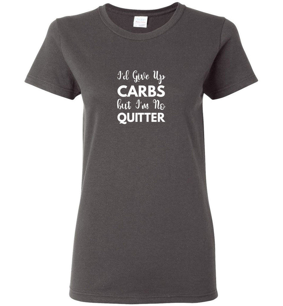 I'd Give Up Carbs but I'm No Quitter - Ladies Short-Sleeve Tee