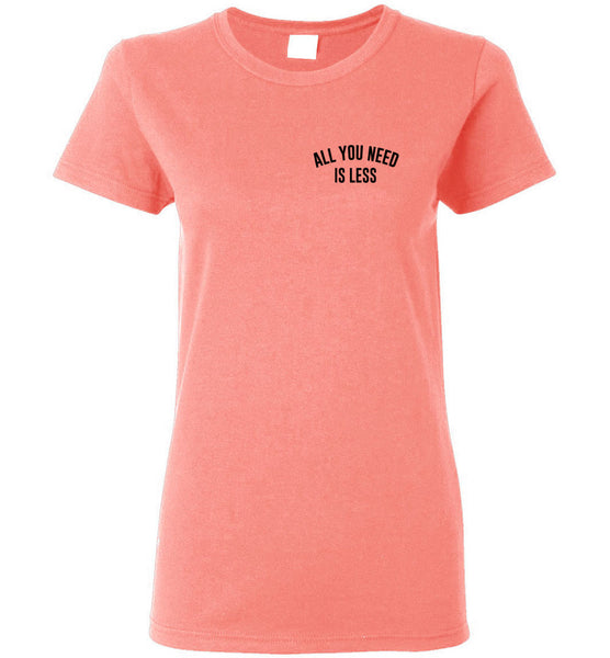 All you need is Less - Ladies Short-Sleeve Tee