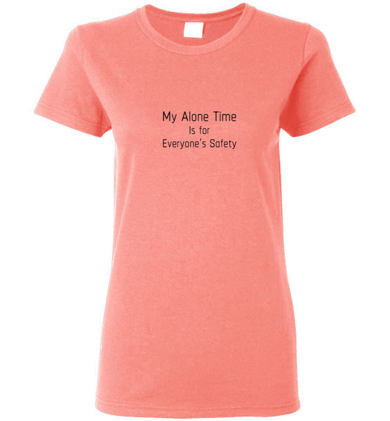 My Alone Time is for Everyone's Safety - Ladies Short-Sleeve Tee