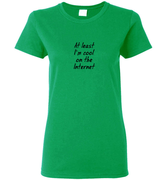 At least I'm Cool on the Internet -  Ladies Short-Sleeve