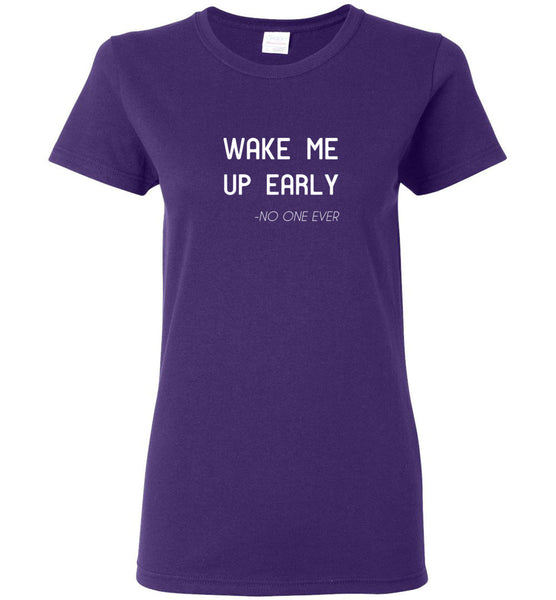 Wake Me Up Early - No One Ever - Ladies Short-Sleeve Tee