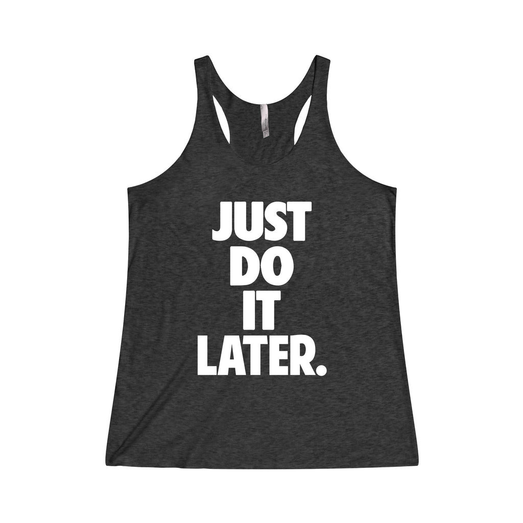 Just Do It Later Tri-Blend Racerback Tank