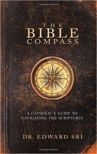 The Bible Compass- Dr. Edward Sri