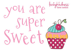 you are super sweet