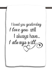 I Loved You Yesterday I Love You Still Towel