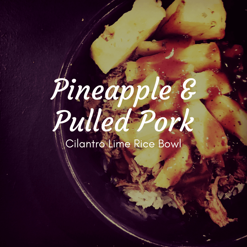 Pineapple & Pulled Pork Cilantro Lime Rice Bowl