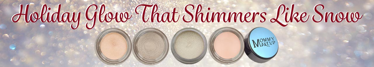 Holiday Glow that Shimmers like Snow - Mommy Makeup