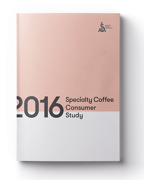 2016 SCAA Quantitative Specialty Coffee Consumer Study: Consumer Behaviors, Motivations, and Perceptions PRINT VERSION