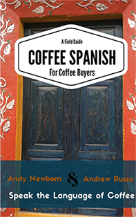 A Field Guide Coffee Spanish for the Coffee Buyers by Andy Newbom & Andrew Russo