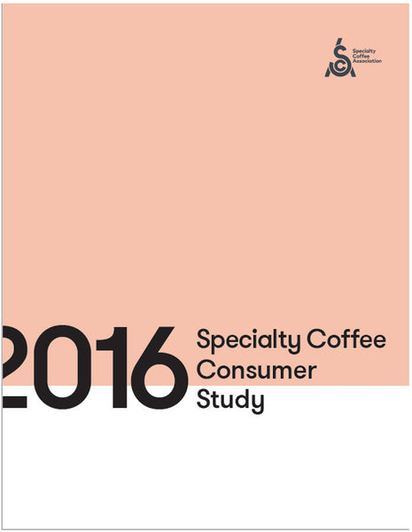 2016 SCAA Quantitative Specialty Coffee Consumer Study: Consumer Behaviors, Motivations, and Perceptions (Digital)