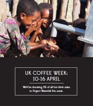 5% donation from all hot drink sales to Project Waterfall