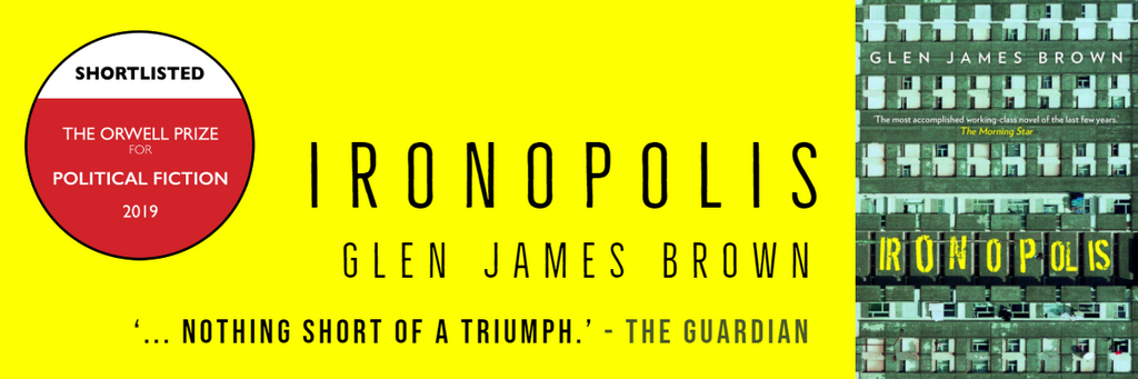 Ironopolis SHORTLISTED for the Orwell Prize for Political Fiction 2019
