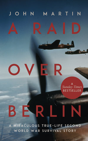 A Raid Over Berlin  A miraculous true-life Second World War survival story