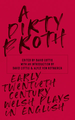 A Dirty Broth: Early-Twentieth-Century Welsh Plays in English