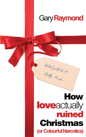 How Love Actually Ruined Christmas (or Colourful Narcotics)