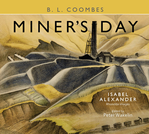 Miner's Day: B. L. Coombes, with Rhondda Images by Isabel Alexander  (Hardback)