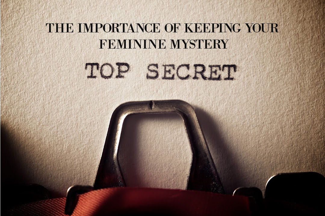 The Importance Of Protecting Your Feminine Mystery