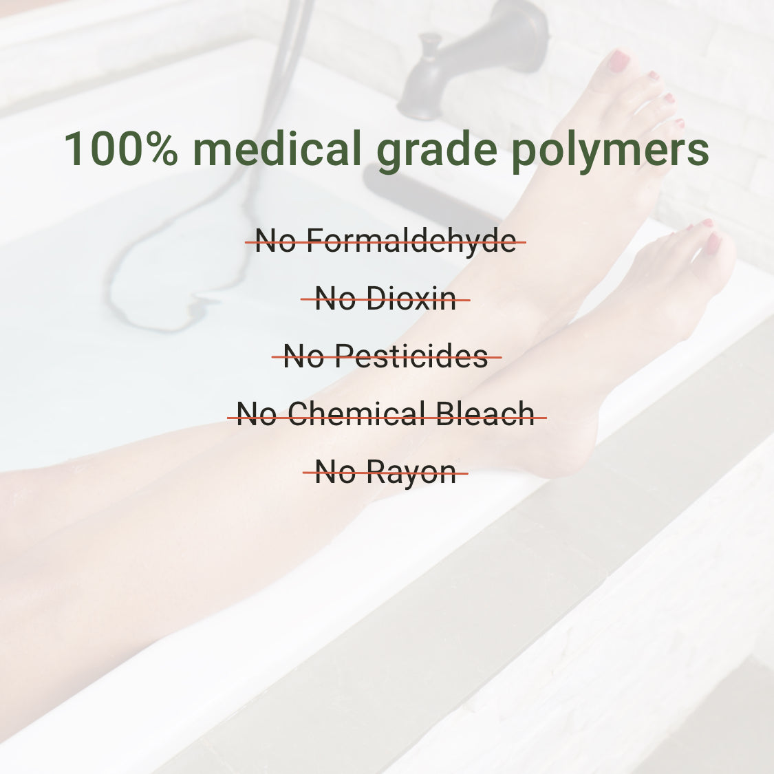 100% medical grade polymers, no formaldehyde, no dioxin, no pesticides, no chemical bleach, no rayon