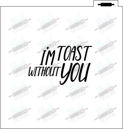 I'm Toast without you Stencil
