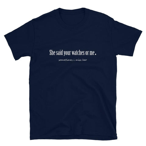 Camiseta de relojería - She Said Your Watches Or Me