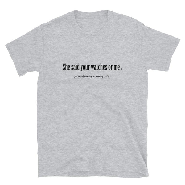 Horology T-Shirt — She Said Your Watches Or Me