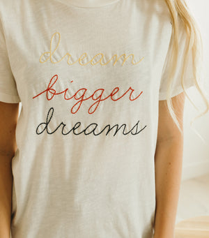 Dream Bigger Dreams Tee