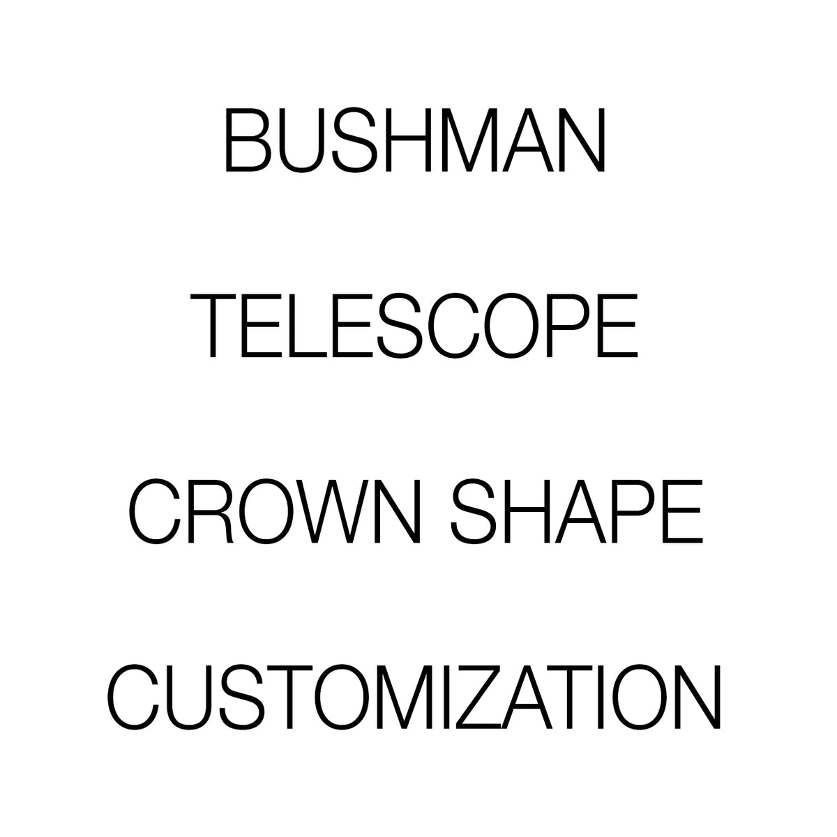 bushman ~ telescope shape customization