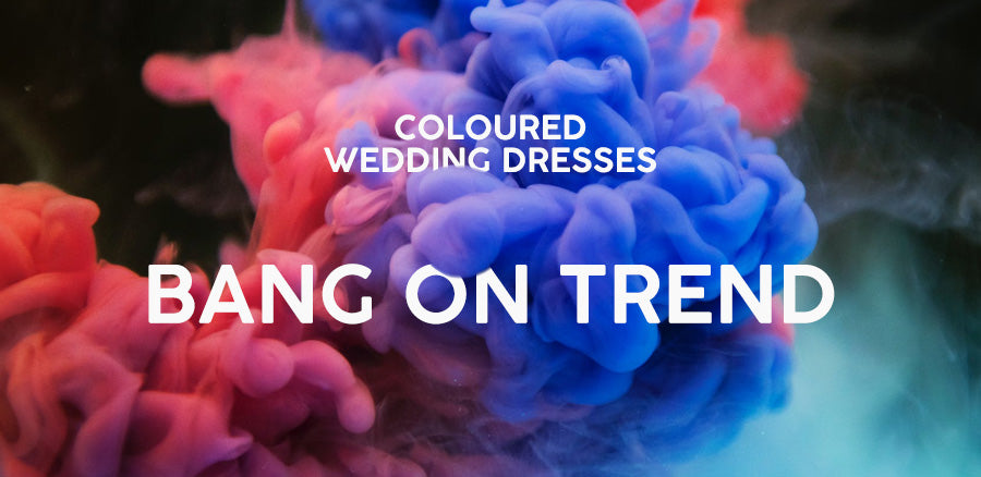 Coloured Wedding Dresses - Bang on trend for 2019