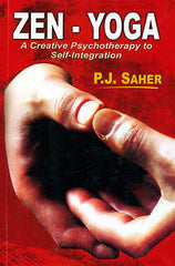 Zen Yoga : A Creative Psychotherapy to Self-Integration by P. J. Saher (1999,...