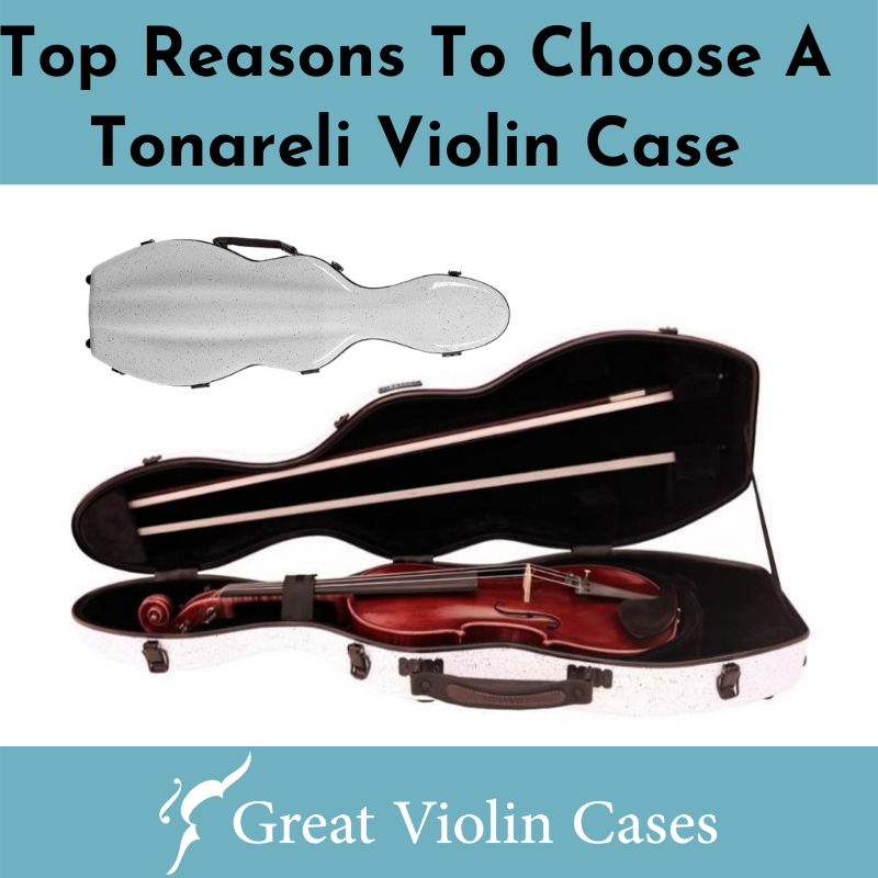 Top Reasons To Choose A Tonareli Violin Case
