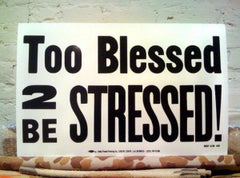 """Too Blessed To Stressed"" Halleluyah!"