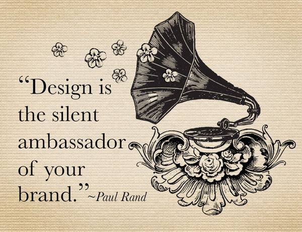 Design is the silent ambassador of your brand - Quote