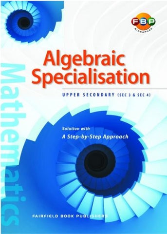 Algebraic Specialisation Lower Secondary 3 and 4 (Year 9 & 10) - singapore-books