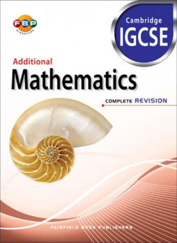 Cambridge IGCSE: Additional Mathematics Complete Revision (for Year 11 & 12) - Singapore Books