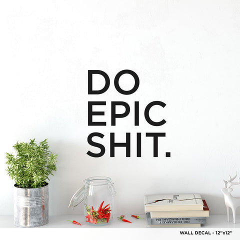 Do Epic Shit Wall Decal