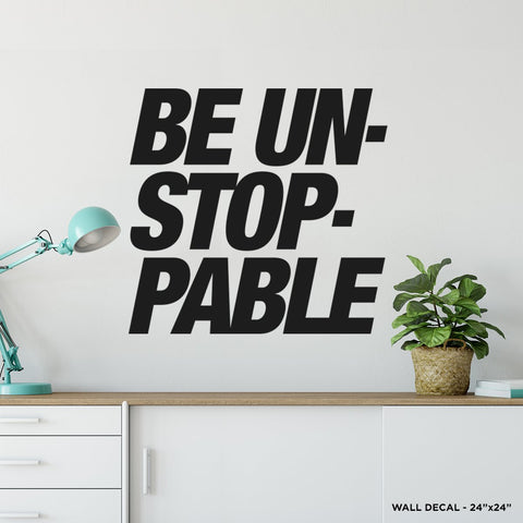 Be Unstoppable Wall Decal