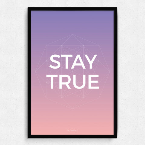 Stay True Art Print