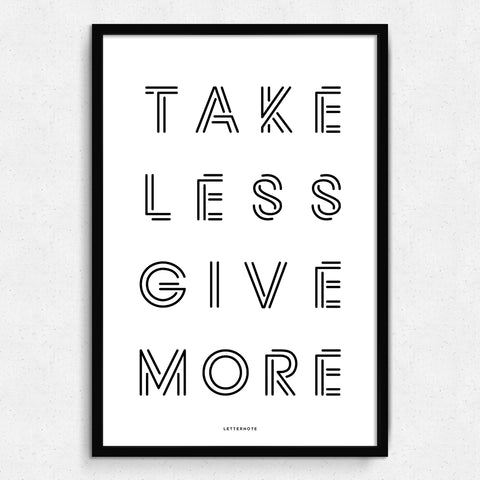 Take Less Give More Art Print