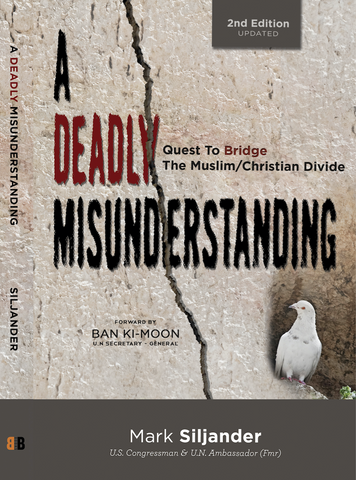 A Deadly Misunderstanding - Quest to Bridge the Muslim/Christian Divide (2nd Edition)